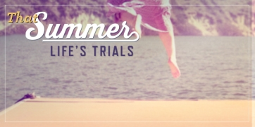 that-summer-lifes-trials