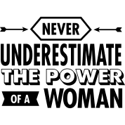 Never-Underestimate-The-Power-Of-A-Woman